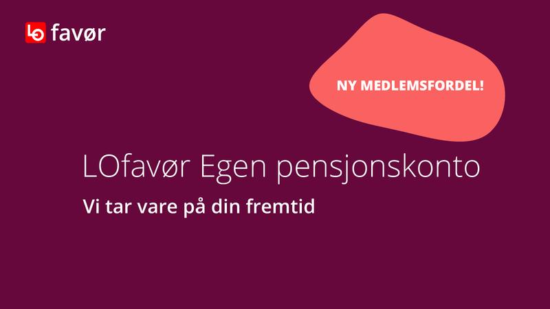 LOfavør Egen pensjonskonto - ny medlemsfordel for Norsk Sjømannsforbunds medlemmer